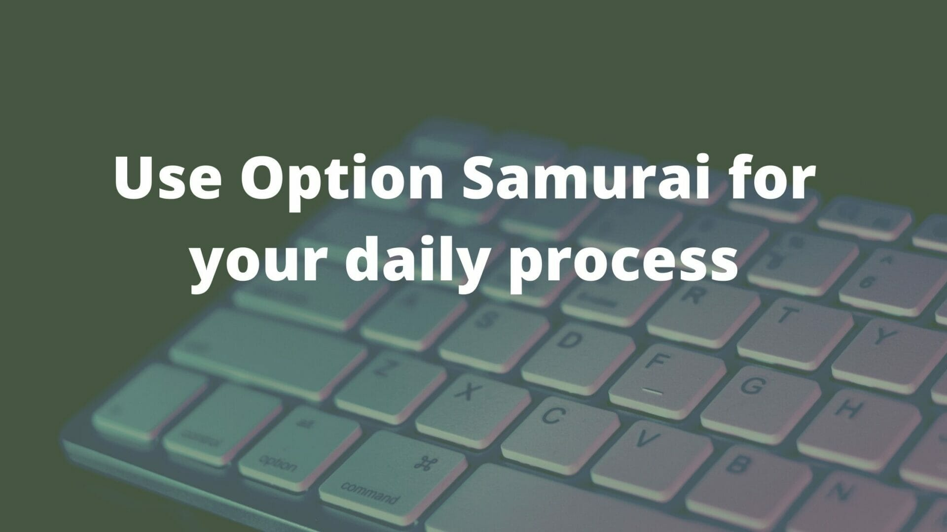 Tip_ Use Option Samurai for your daily process